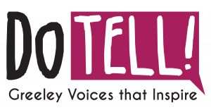Do Tell: Greeley Voices that Inspire @ Union Colony Civic Center, Hensel Phelps Theater