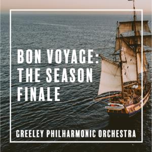 Greeley Philharmonic Orchestra Presents Bon Voyage:  The Season Finale @ Greeley | Colorado | United States